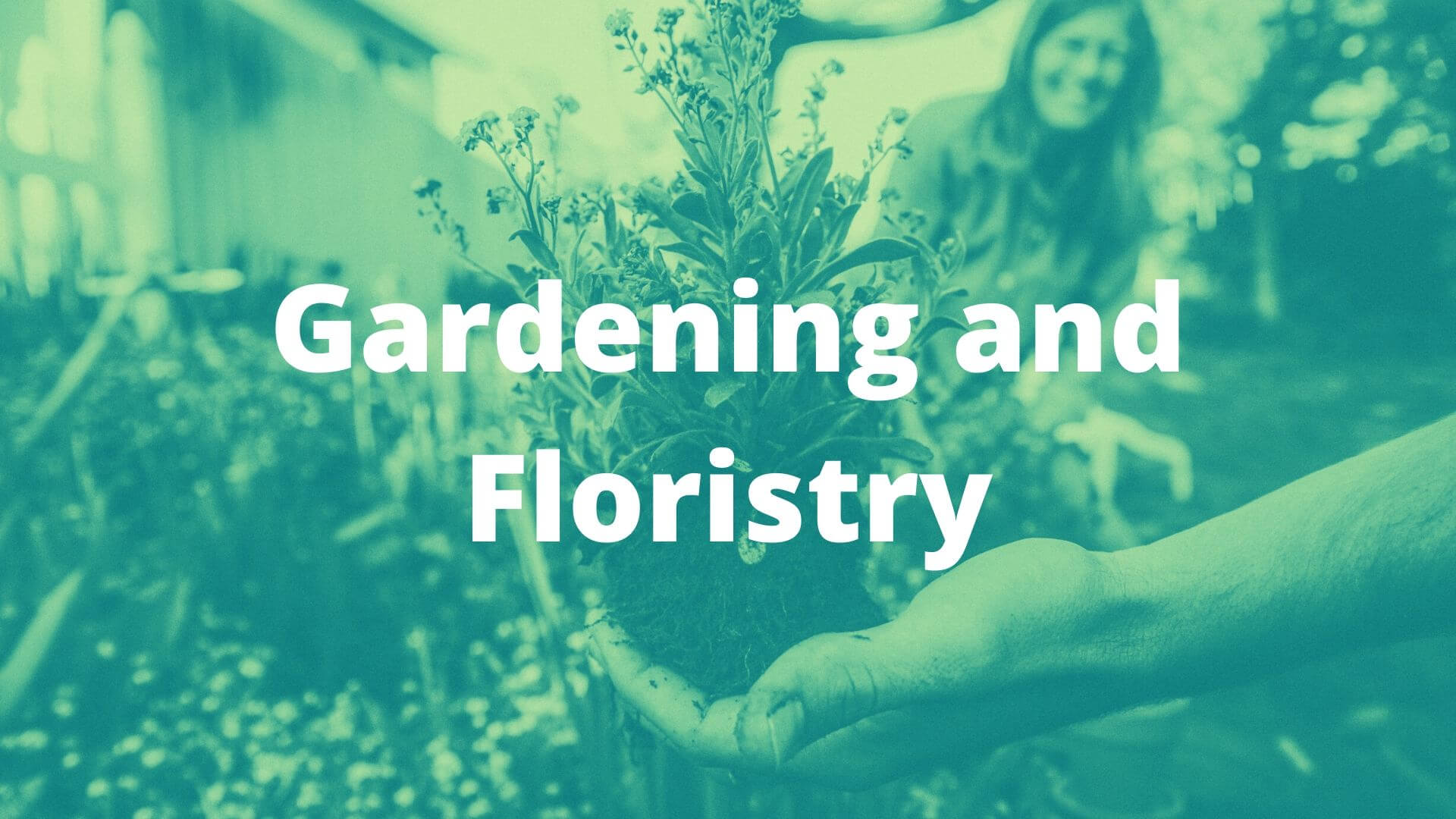 Gardening and Floristry